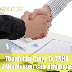 Thành lập Công Ty TNHH 2 thành viên cần những gì?