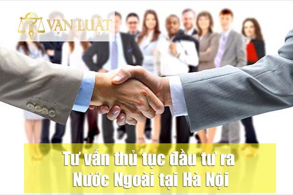 Tư vấn thủ tục đầu tư ra nước ngoài tại Hà Nội