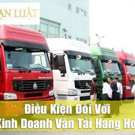 Những điều kiện kinh doanh vận tải hàng hóa mà bạn nên biết!