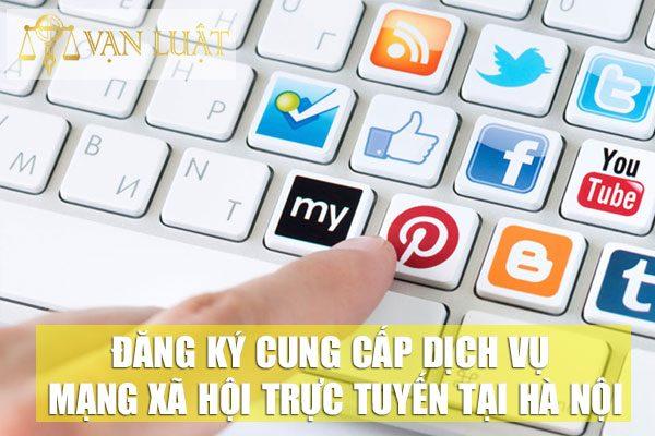 Đăng ký cung cấp dịch vụ mạng xã hội trực tuyến tại Hà Nội