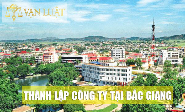Thành lập công ty, doanh nghiệp tại Bắc Giang Chuyên nghiệp Uy tín