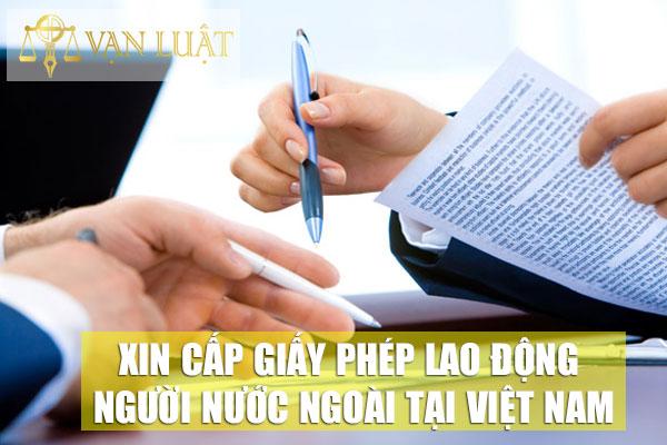 Xin cấp giấy phép lao động cho người Nước Ngoài tại Việt Nam