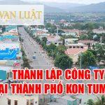 Thành lập Công Ty Doanh Nghiệp tại Thành phố Kon Tum