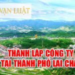 Dịch vụ thành lập công ty, doanh nghiệp tại Lai Châu