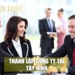 Dịch vụ thành lập công ty tại Tây Ninh