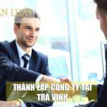 Dịch vụ thành lập công ty trọn gói tại tỉnh Trà Vinh