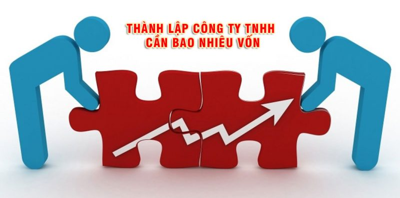 Thành lập Công Ty TNHH cần bao nhiêu vốn?