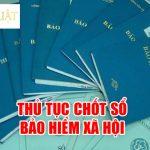 Thủ tục chốt sổ bảo hiểm xã hội & nộp hồ sơ báo chốt BHXH