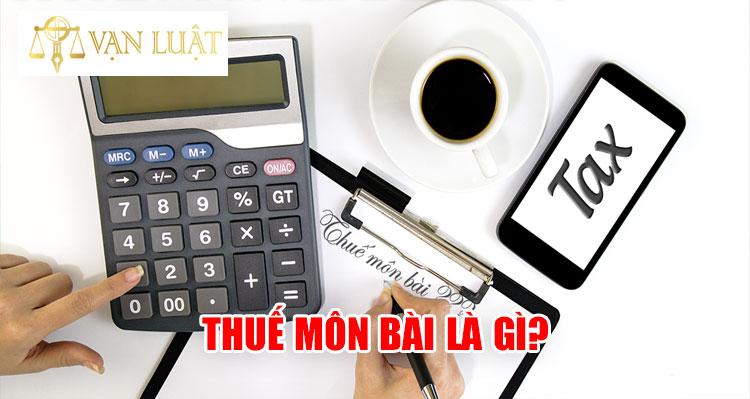 Thuế môn bài là gì? Hướng dẫn nộp thuế môn bài