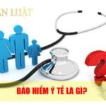 Bảo hiểm y tế là gì? Chính sách bảo hiểm y tế là gì?