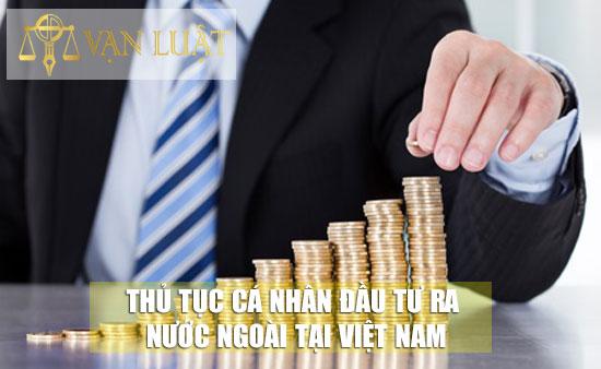 Thủ tục cá nhân đầu tư ra nước ngoài tại Việt Nam