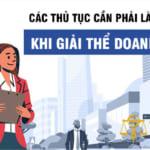 Các thủ tục cần phải làm khi giải thể doanh nghiệp tại Việt Nam