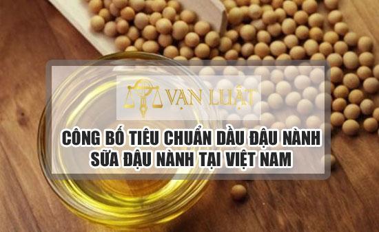 Công bố tiêu chuẩn chất lượng dầu đậu nành, sữa đậu nành tại Việt Nam