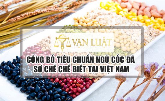 Công bố tiêu chuẩn ngũ cốc đã sơ chế, chế biến tại Việt Nam