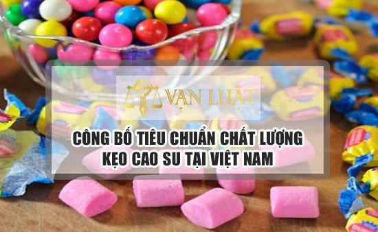 Công bố tiêu chuẩn chất lượng kẹo cao su tại Việt Nam