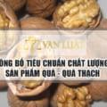 Công bố tiêu chuẩn quả, quả hạch Uy Tín tại Việt Nam