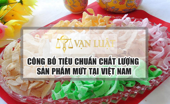 Công bố tiêu chuẩn sản phẩm mứt trái cây tại Việt Nam Uy Tín