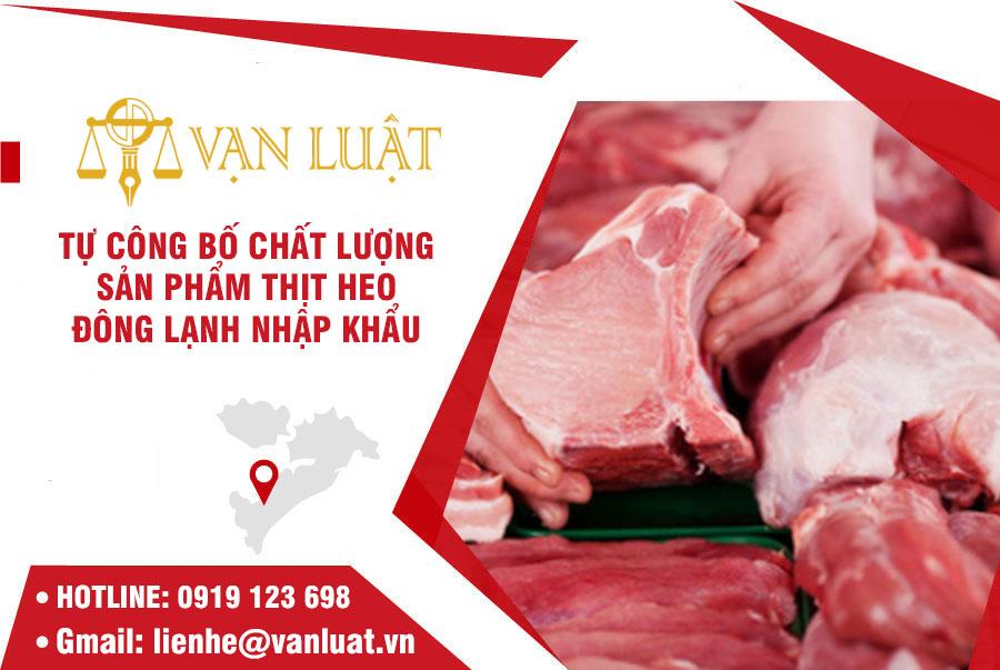 Tự công bố chất lượng thịt heo đông lạnh nhập khẩu tại Việt Nam