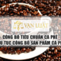 Công bố tiêu chuẩn cà phê - Thủ tục tự công bố sản phẩm cà phê