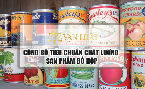 Công bố tiêu chuẩn chất lượng đồ hộp tại Việt Nam