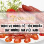 Công bố tiêu chuẩn chất lượng lạp xưởng tại Việt Nam