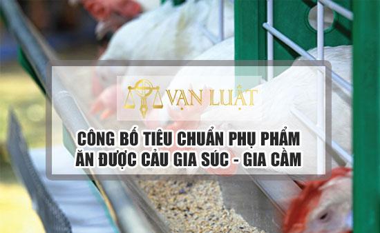 Công bố tiêu chuẩn phụ phẩm ăn được của gia súc, gia cầm