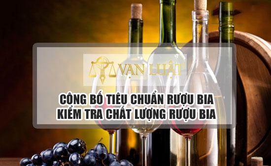 Công bố tiêu chuẩn rượu - Kiểm tra chất lượng rượu ở đâu?