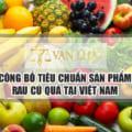 Công bố tiêu chuẩn sản phẩm rau, củ, quả và sản phẩm rau, củ, quả