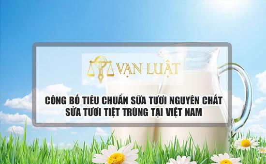Công bố tiêu chuẩn sữa tươi nguyên liệu - Sữa tươi tiệt trùng
