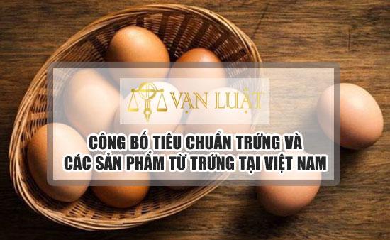 Công bố tiêu chuẩn trứng và các sản phẩm từ trứng tại Việt Nam