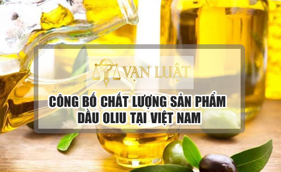 Công bố tiêu chuẩn dầu oliu, dầu bã ôliu tại Việt Nam