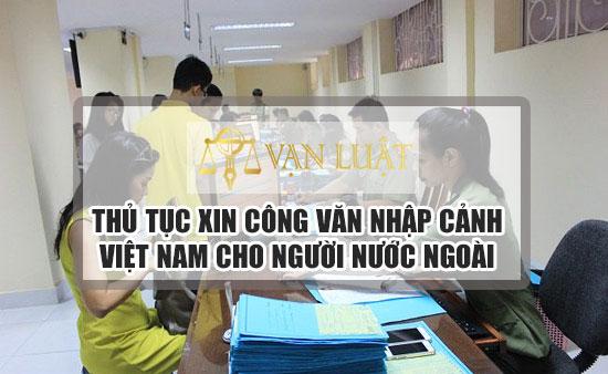 Thủ tục xin Công Văn nhập cảnh cho người nước ngoài do công ty Việt Nam Bảo Lãnh