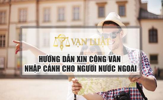 Công Văn Nhập Cảnh Tại Hà Nội | Cho Người Nước Ngoài Vào Việt Nam