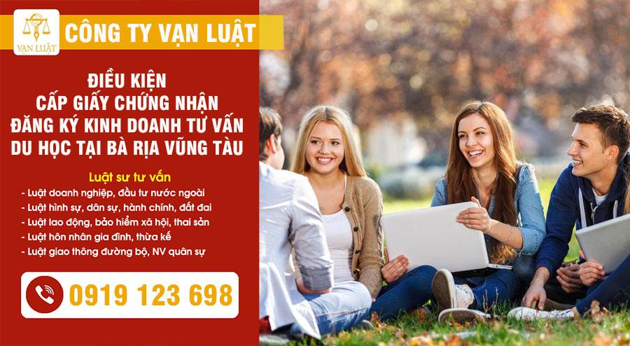 Điều kiện cấp giấy chứng nhận đăng ký kinh doanh dịch vụ tư vấn du học ở Bà Rịa Vũng Tàu