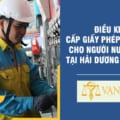 Điều kiện cấp giấy phép lao động cho người nước ngoài tại Hải Dương Năm 2021