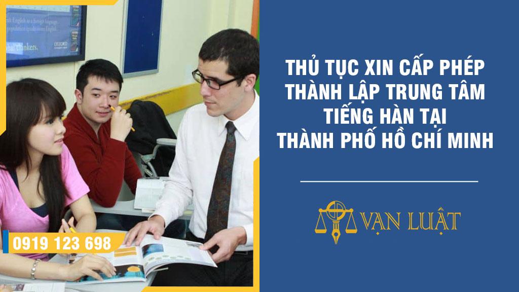 Thủ tục xin cấp phép thành lập trung tâm tiến hàn tại Tp.HCM