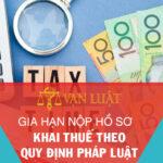 Gia hạn nộp hồ sơ khai thuế theo quy định pháp luật
