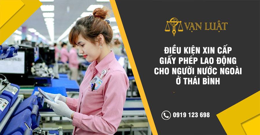 Điều kiện xin cấp giấy phép lao động cho người nước ngoài ở Thái Bình