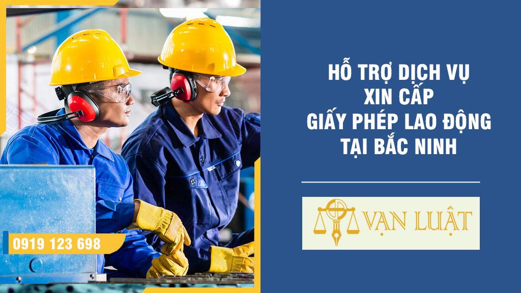 Hỗ trợ dịch vụ xin cấp giấy phép lao động tại Bắc Ninh