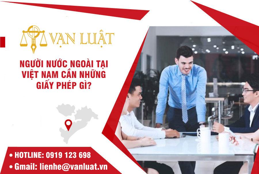 Người nước ngoài làm việc tại Việt Nam cần giấy phép gì?