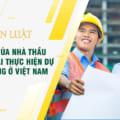 Nghĩa vụ của nhà thầu nước ngoài thực hiện dự án xây dựng ở Việt Nam