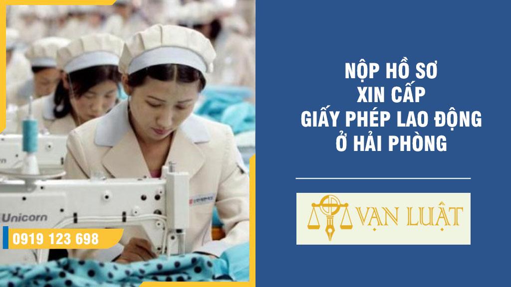 Nộp hồ sơ xin cấp giấy phép lao động ở Hải Phòng