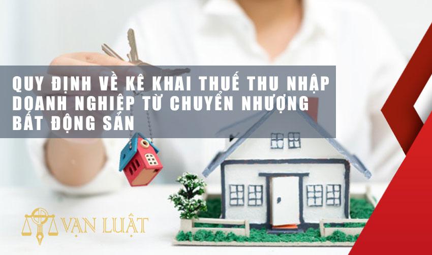 Quy định về kê khai thuế thu nhập doanh nghiệp từ chuyển nhượng bất động sản