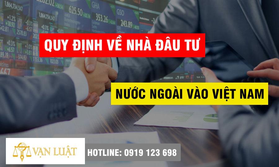 Quy định về nhà đầu tư nước ngoài tại Việt Nam ra sao?