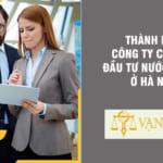 Thành lập công ty có vốn đầu tư nước ngoài ở Hà Nội