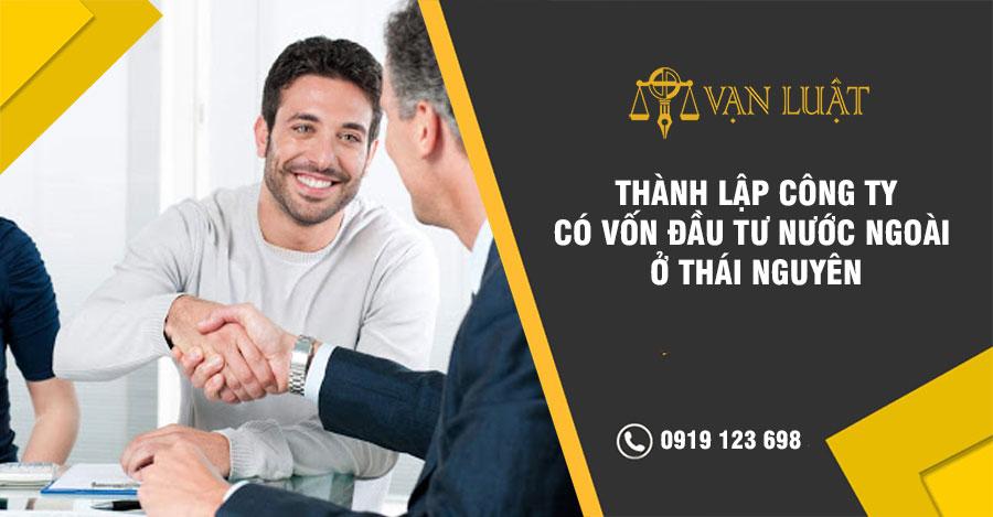 Thành lập công ty có vốn đầu tư nước ngoài tại Thái Nguyên