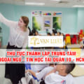 Thủ tục thành lập trung tâm ngoại ngữ, tin học Quận 10 HCM