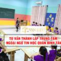 Điều kiện thành lập trung tâm ngoại ngữ tại Quận Bình Tân HCM