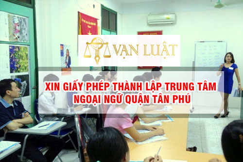Xin giấy phép thành lập trung tâm ngoại ngữ Quận Tân Phú