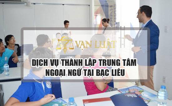 Tư vấn thủ tục thành lập trung tâm ngoại ngữ tại Bạc Liêu uy tín
